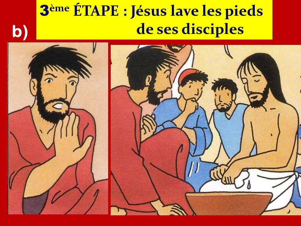 3 ème ÉTAPE : Jésus lave les pieds de ses disciples b)