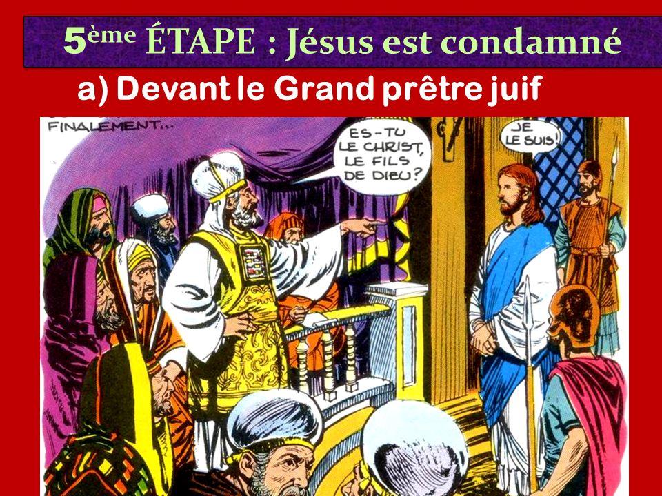 5 ème ÉTAPE : Jésus est condamné a) Devant le Grand prêtre juif