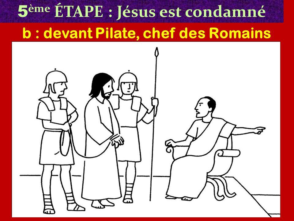 5 ème ÉTAPE : Jésus est condamné b : devant Pilate, chef des Romains