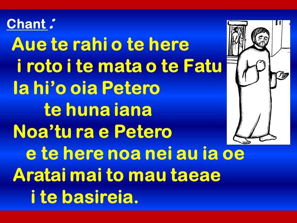 Chant : Aue te rahi o te here i roto i te mata o te Fatu Ia hio oia Petero te huna iana Noatu ra e Petero e te here noa nei au ia oe Aratai mai to mau