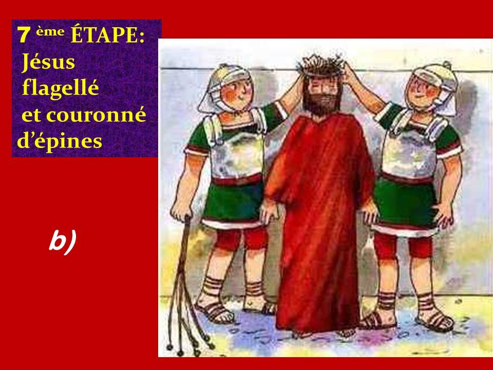 7 ème ÉTAPE: Jésus flagellé et couronné dépines b)
