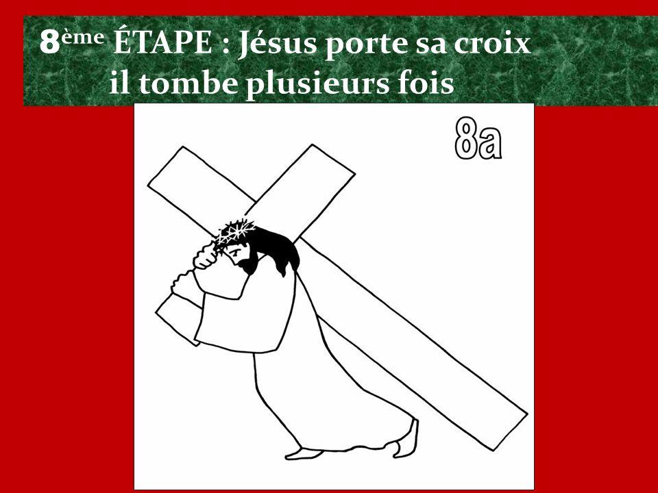 8 ème ÉTAPE : Jésus porte sa croix il tombe plusieurs fois