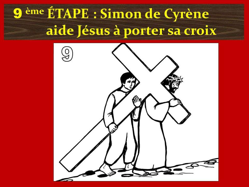 9 ème ÉTAPE : Simon de Cyrène aide Jésus à porter sa croix