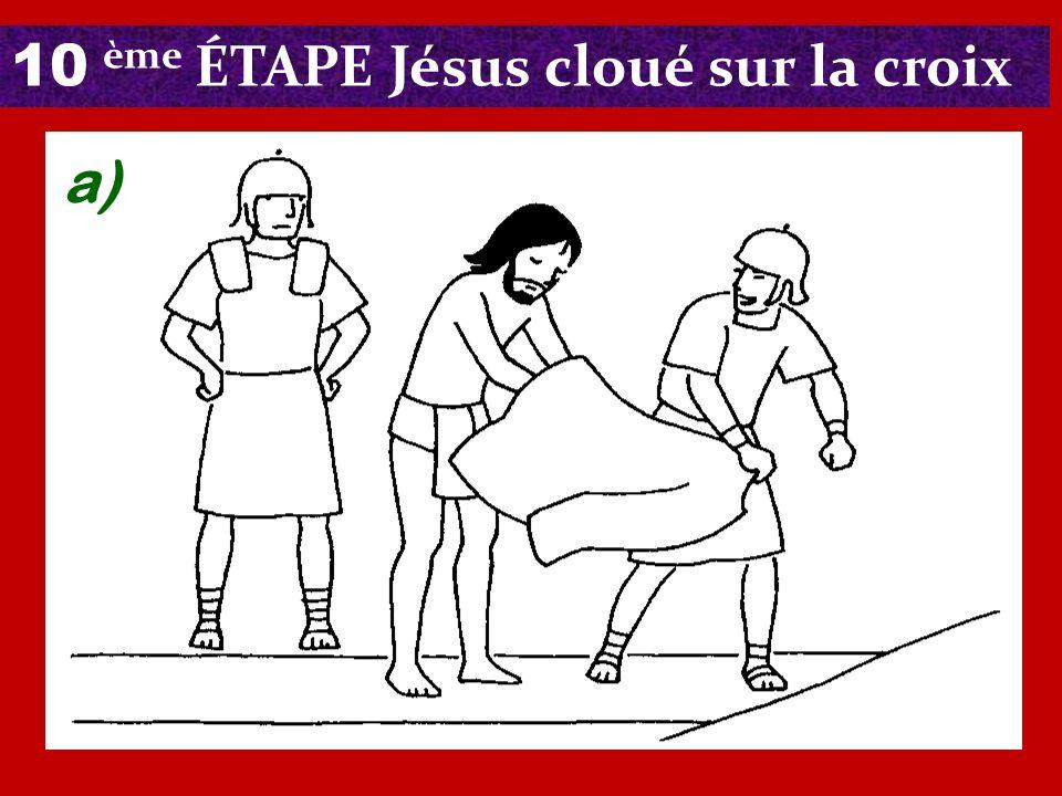 10 ème ÉTAPE Jésus cloué sur la croix a)