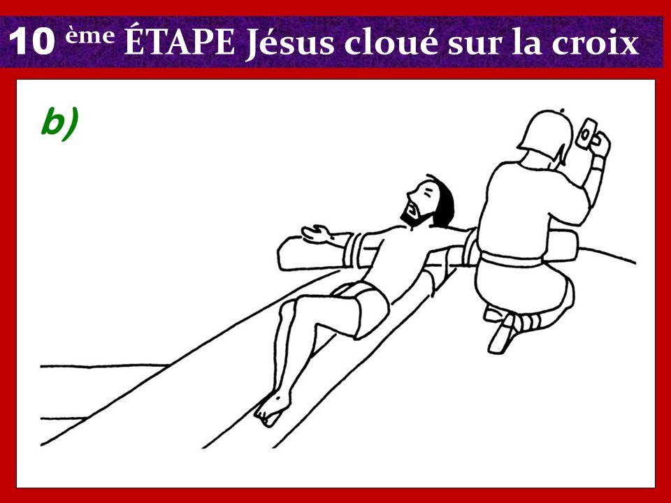 10 ème ÉTAPE Jésus cloué sur la croix b)