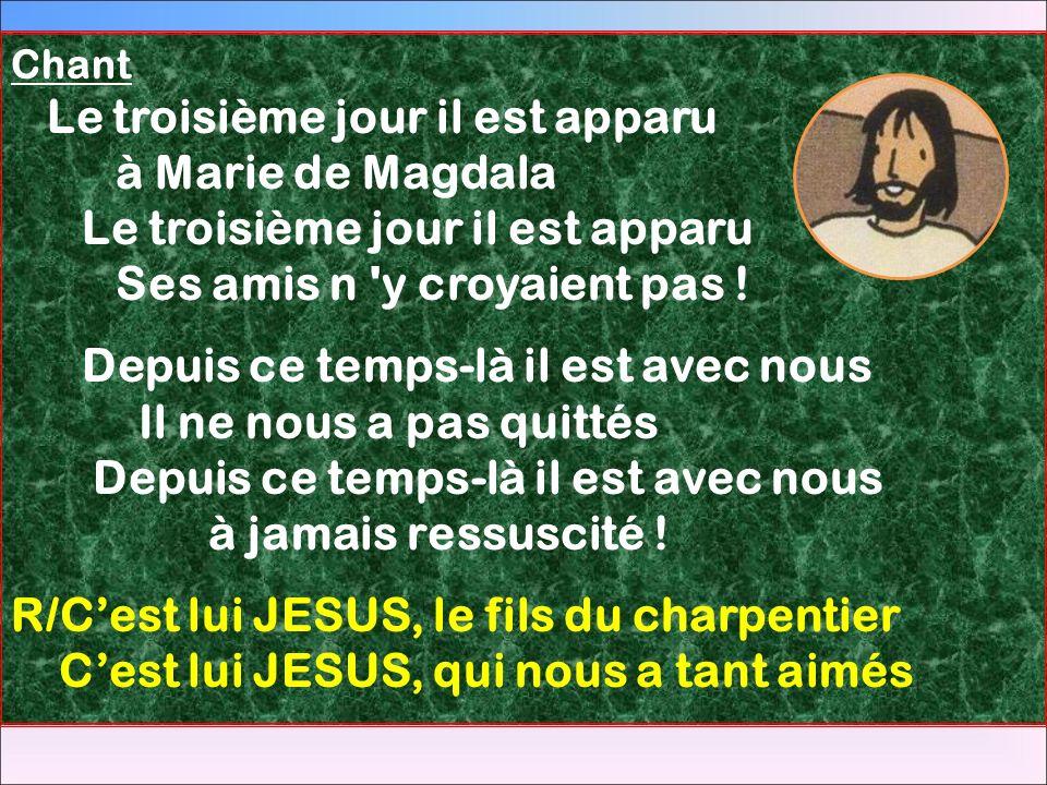 Chant Le troisième jour il est apparu à Marie de Magdala Le troisième jour il est apparu Ses amis n 'y croyaient pas ! Depuis ce temps-là il est avec