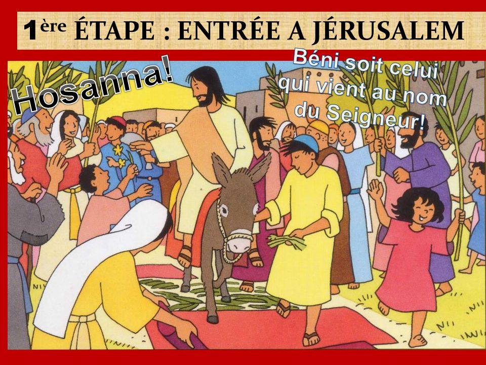 1 ère ÉTAPE : ENTRÉE A JÉRUSALEM