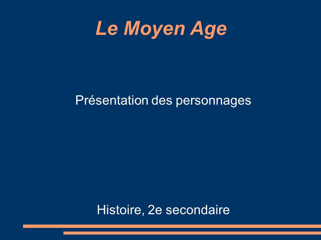 Le Moyen Age Présentation des personnages Histoire, 2e secondaire