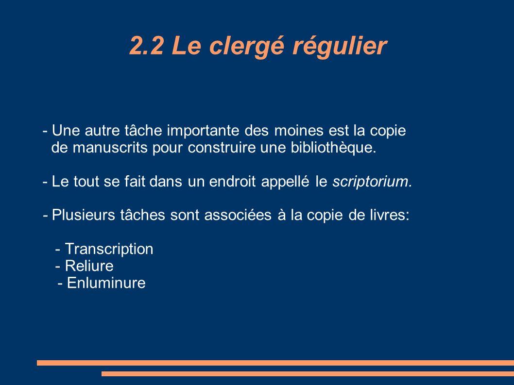 2.2 Le clergé régulier - Une autre tâche importante des moines est la copie de manuscrits pour construire une bibliothèque. - Le tout se fait dans un