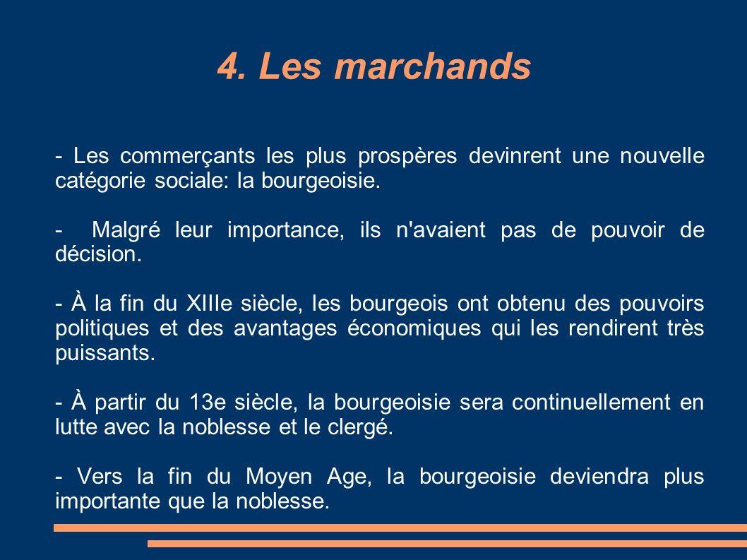 4. Les marchands - Les commerçants les plus prospères devinrent une nouvelle catégorie sociale: la bourgeoisie. - Malgré leur importance, ils n'avaien