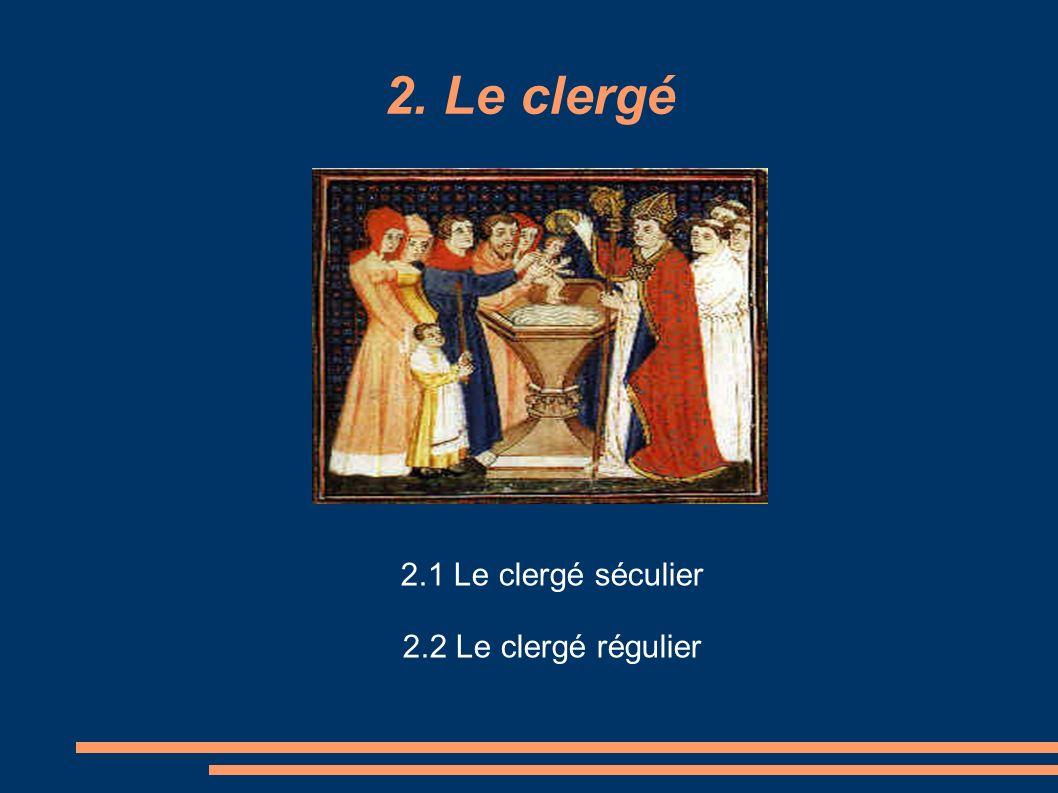 2.1 Le clergé séculier - Séculier vient du latin seculare qui veut dire dans le siècle .