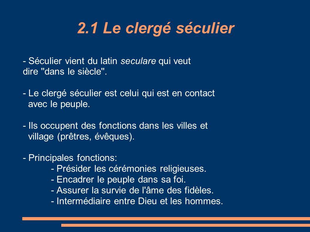 2.1 Le clergé séculier - Le clergé séculier est hiérarchisé: - Pape - Évêque - Prêtre - Plus le clerc est haut dans la hiérarchie, plus il est riche et important dans la communauté.