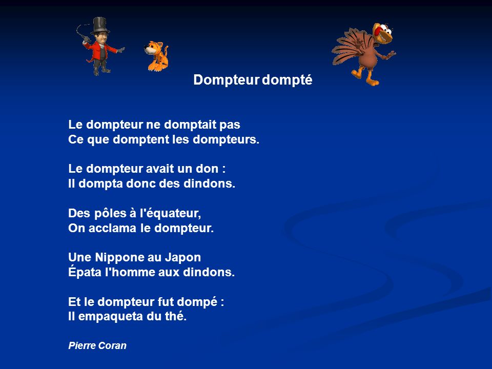 Dompteur dompté Le dompteur ne domptait pas Ce que domptent les dompteurs.