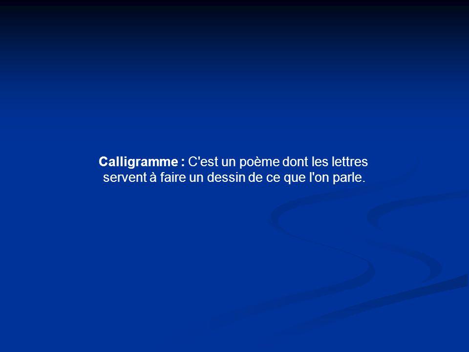 Calligramme : C est un poème dont les lettres servent à faire un dessin de ce que l on parle.