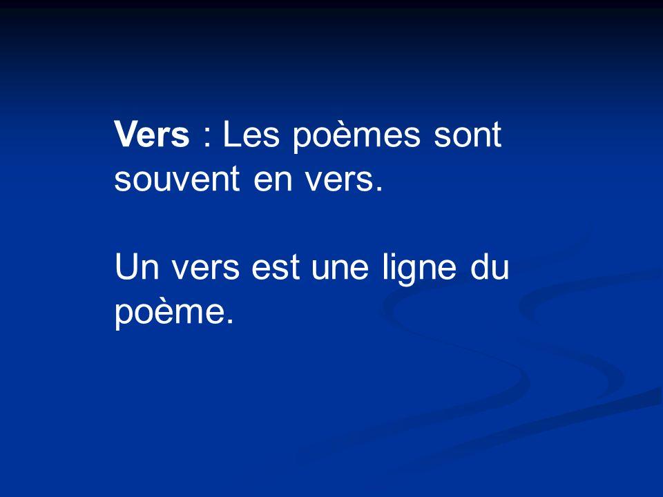 Vers : Les poèmes sont souvent en vers. Un vers est une ligne du poème.