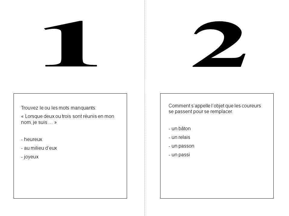 Multipliez 5 par le nombre de bras dun être humain, ajoutez-y le nombre de roues dune voiture ( en comptant la roue de secours) et multipliez par le numéro de la question.