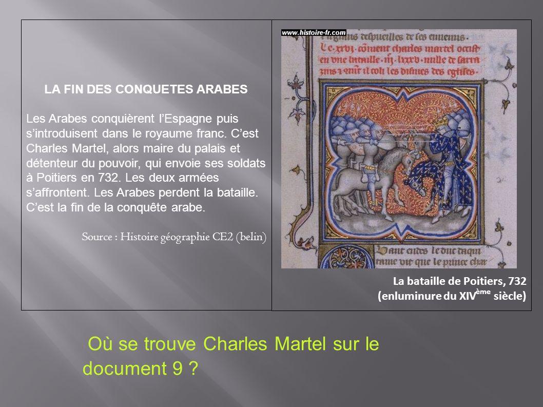 LA FIN DES CONQUETES ARABES Les Arabes conquièrent lEspagne puis sintroduisent dans le royaume franc. Cest Charles Martel, alors maire du palais et dé