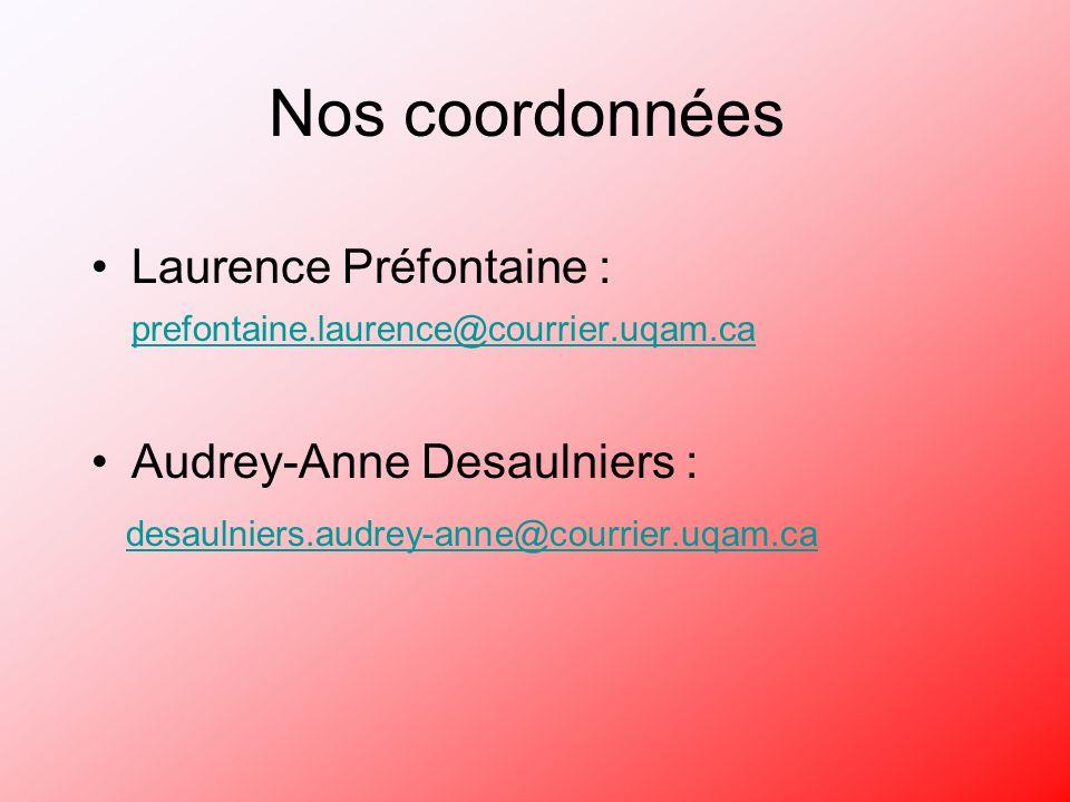 Nos coordonnées Laurence Préfontaine : prefontaine.laurence@courrier.uqam.ca prefontaine.laurence@courrier.uqam.ca Audrey-Anne Desaulniers : desaulniers.audrey-anne@courrier.uqam.ca