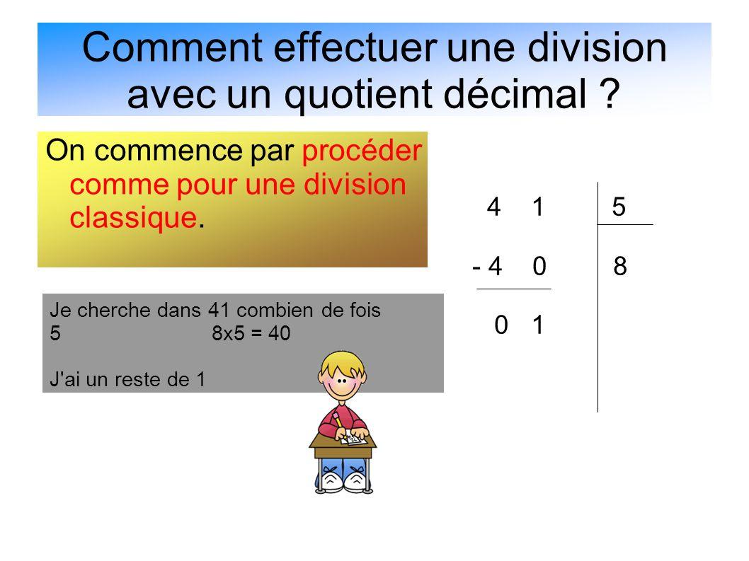 Comment effectuer une division avec un quotient décimal ? On commence par procéder comme pour une division classique. 4 1 5 - 4 0 8 0 1 Je cherche dan
