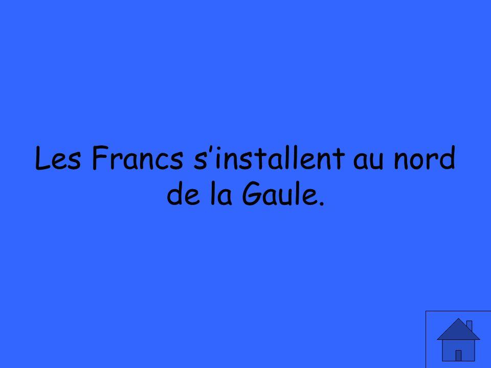 Les Francs sinstallent au nord de la Gaule.