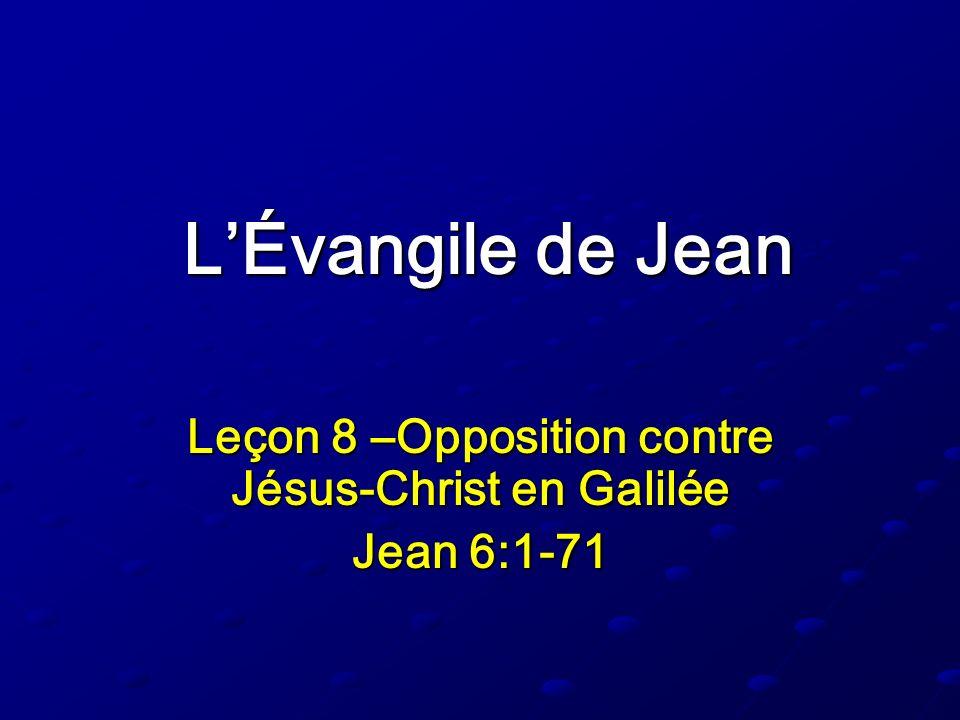 LÉvangile de Jean Leçon 8 –Opposition contre Jésus-Christ en Galilée Jean 6:1-71