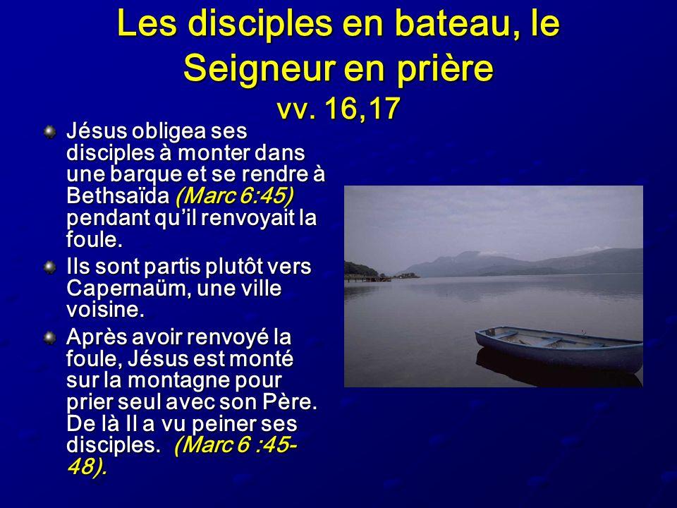 Les disciples en bateau, le Seigneur en prière vv. 16,17 Jésus obligea ses disciples à monter dans une barque et se rendre à Bethsaïda (Marc 6:45) pen