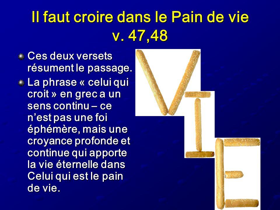 Il faut croire dans le Pain de vie v. 47,48 Ces deux versets résument le passage. La phrase « celui qui croit » en grec a un sens continu – ce nest pa
