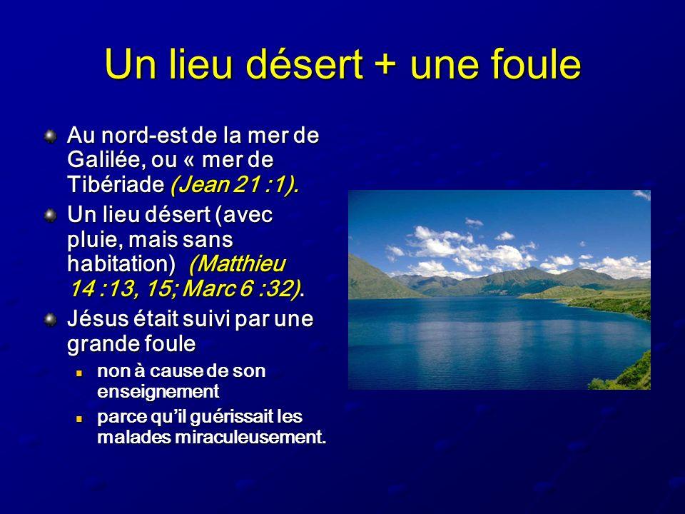 Un lieu désert + une foule Au nord-est de la mer de Galilée, ou « mer de Tibériade (Jean 21 :1). Un lieu désert (avec pluie, mais sans habitation) (Ma