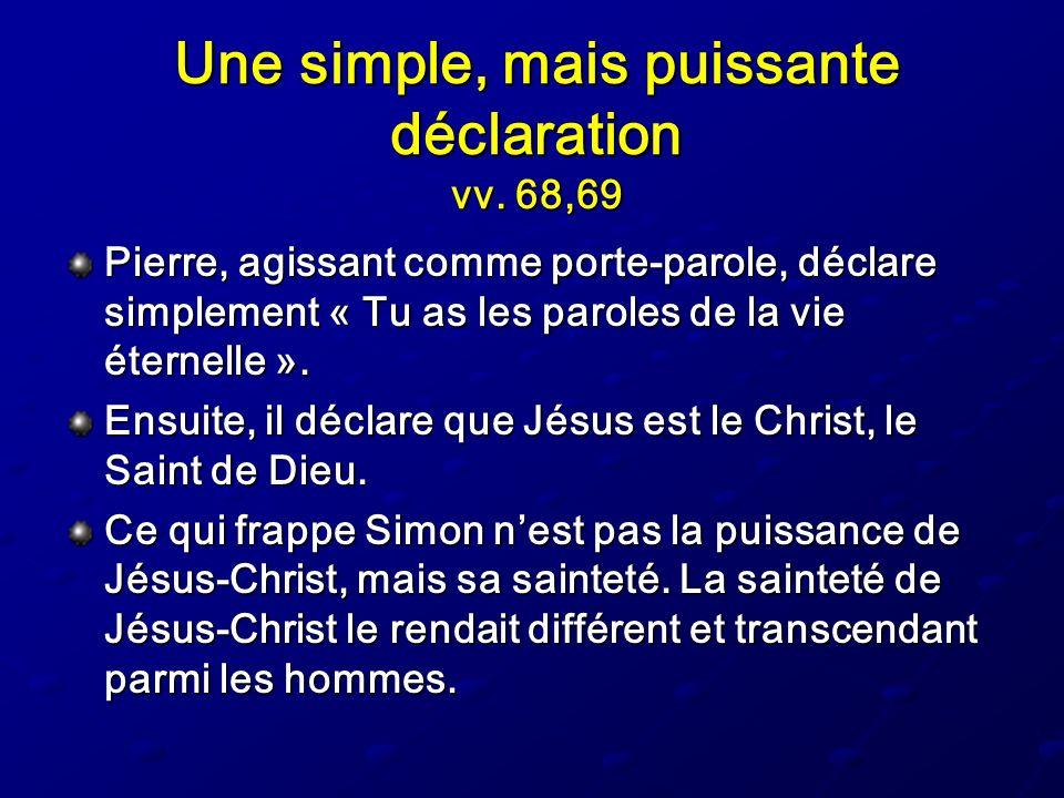Une simple, mais puissante déclaration vv. 68,69 Pierre, agissant comme porte-parole, déclare simplement « Tu as les paroles de la vie éternelle ». En