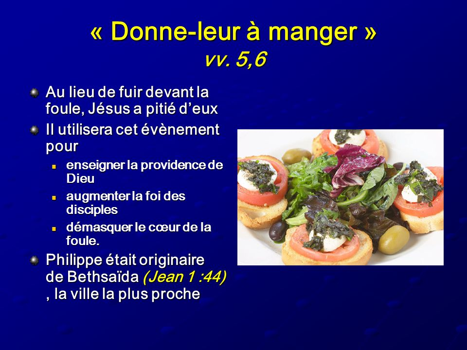 « Donne-leur à manger » vv. 5,6 Au lieu de fuir devant la foule, Jésus a pitié deux Il utilisera cet évènement pour enseigner la providence de Dieu en