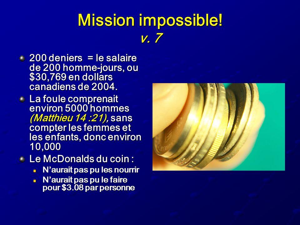 Mission impossible! v. 7 200 deniers = le salaire de 200 homme-jours, ou $30,769 en dollars canadiens de 2004. La foule comprenait environ 5000 hommes