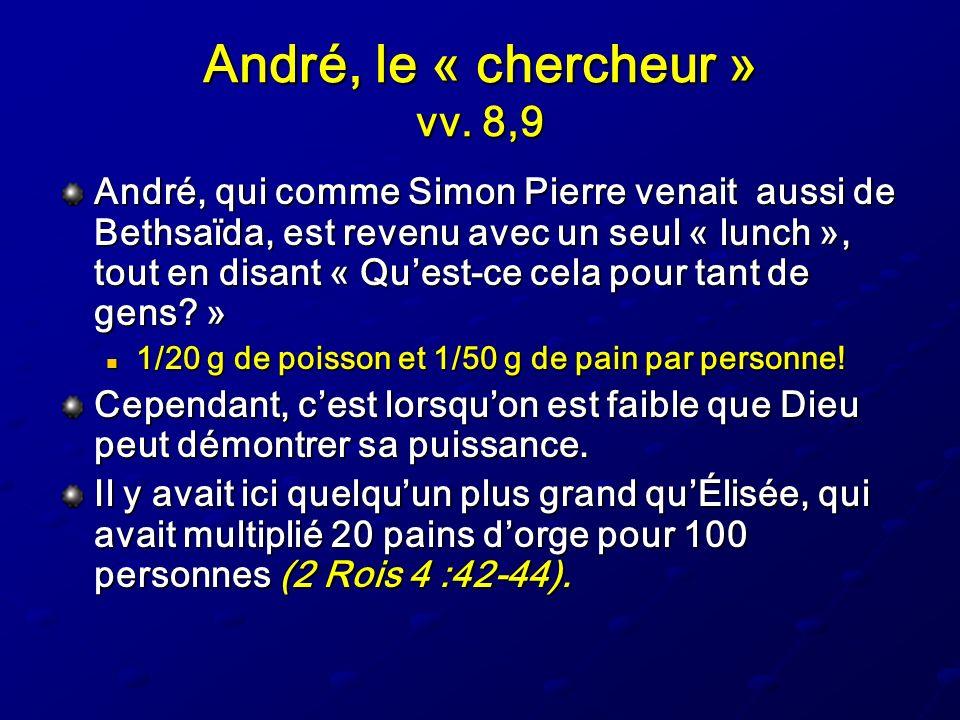André, le « chercheur » vv. 8,9 André, qui comme Simon Pierre venait aussi de Bethsaïda, est revenu avec un seul « lunch », tout en disant « Quest-ce