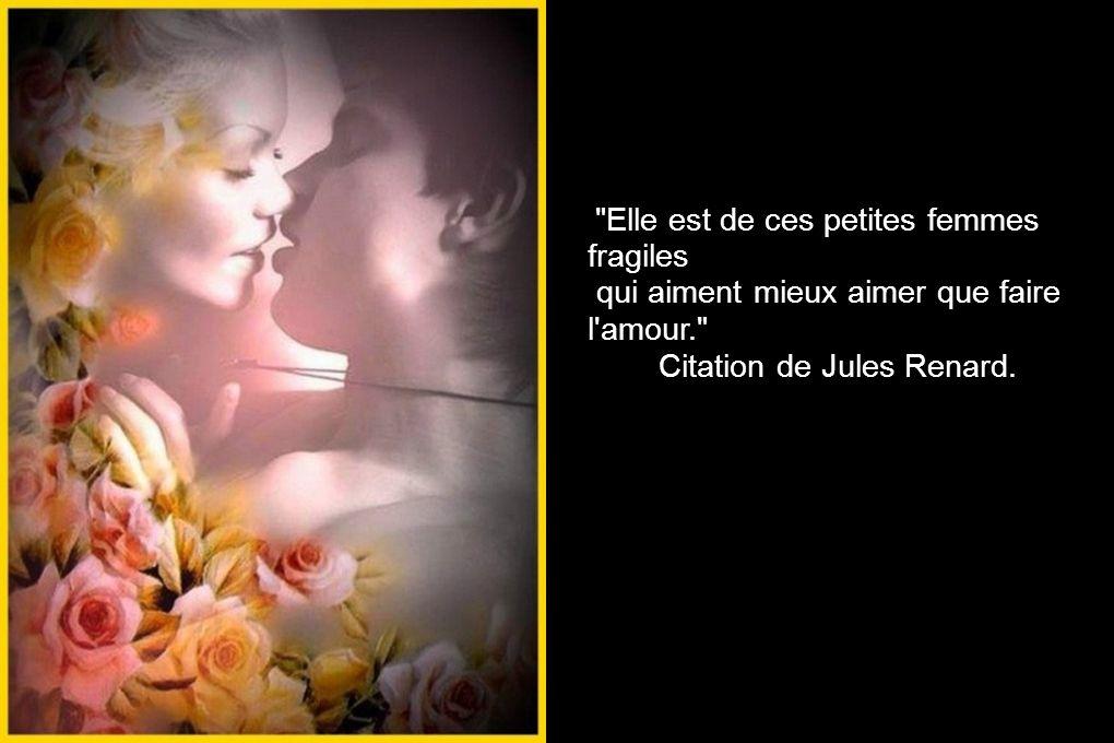 Elle est de ces petites femmes fragiles qui aiment mieux aimer que faire l amour. Citation de Jules Renard.