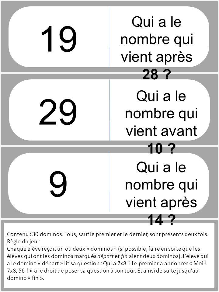 29 9 19 Contenu : 30 dominos. Tous, sauf le premier et le dernier, sont présents deux fois. Règle du jeu : Chaque élève reçoit un ou deux « dominos »