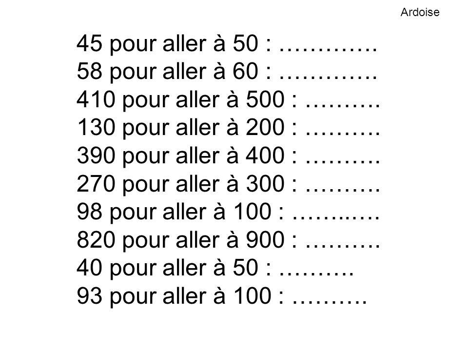 45 pour aller à 50 : ………….58 pour aller à 60 : ………….