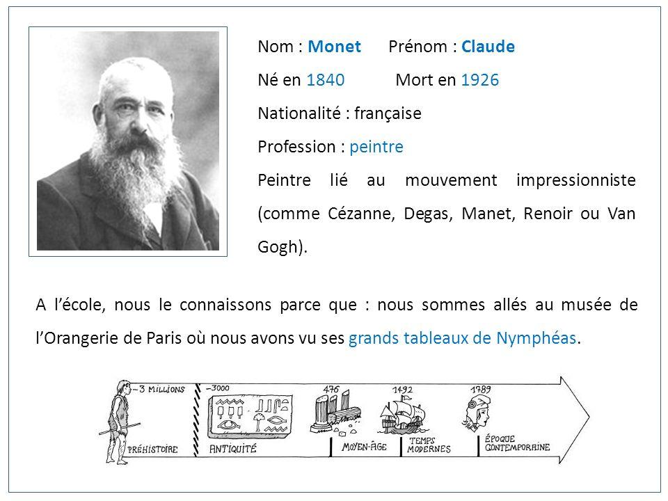 Nom : Monet Prénom : Claude Né en 1840 Mort en 1926 Nationalité : française Profession : peintre Peintre lié au mouvement impressionniste (comme Cézan