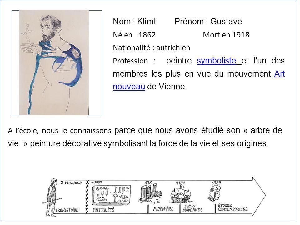 Nom : Klimt Prénom : Gustave Né en 1862Mort en 1918 Nationalité : autrichien Profession : peintre symboliste et l'un des membres les plus en vue du mo