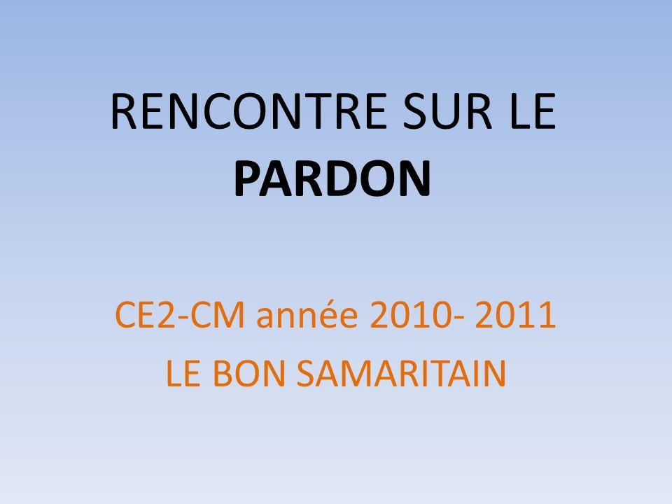 RENCONTRE SUR LE PARDON CE2-CM année 2010- 2011 LE BON SAMARITAIN
