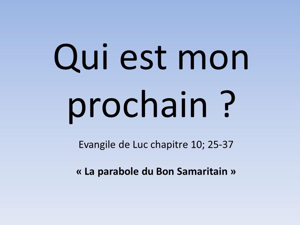 Qui est mon prochain ? Evangile de Luc chapitre 10; 25-37 « La parabole du Bon Samaritain »