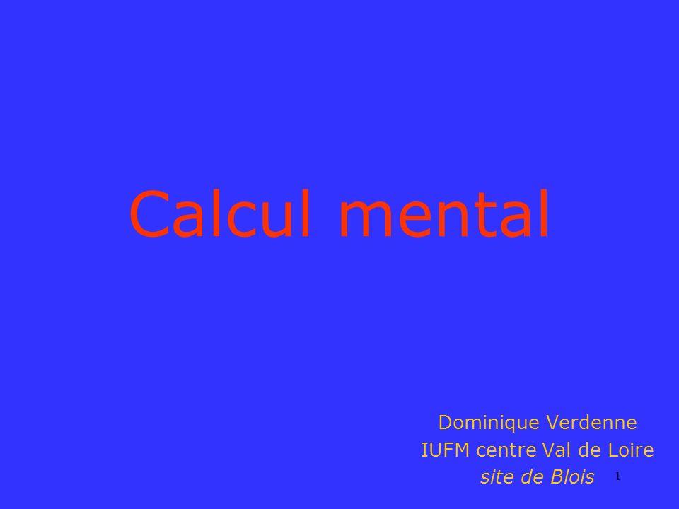 1 Calcul mental Dominique Verdenne IUFM centre Val de Loire site de Blois