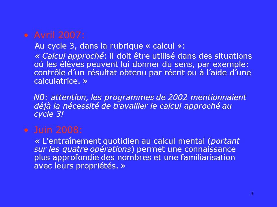 3 Avril 2007: Au cycle 3, dans la rubrique « calcul »: « Calcul approché: il doit être utilisé dans des situations où les élèves peuvent lui donner du