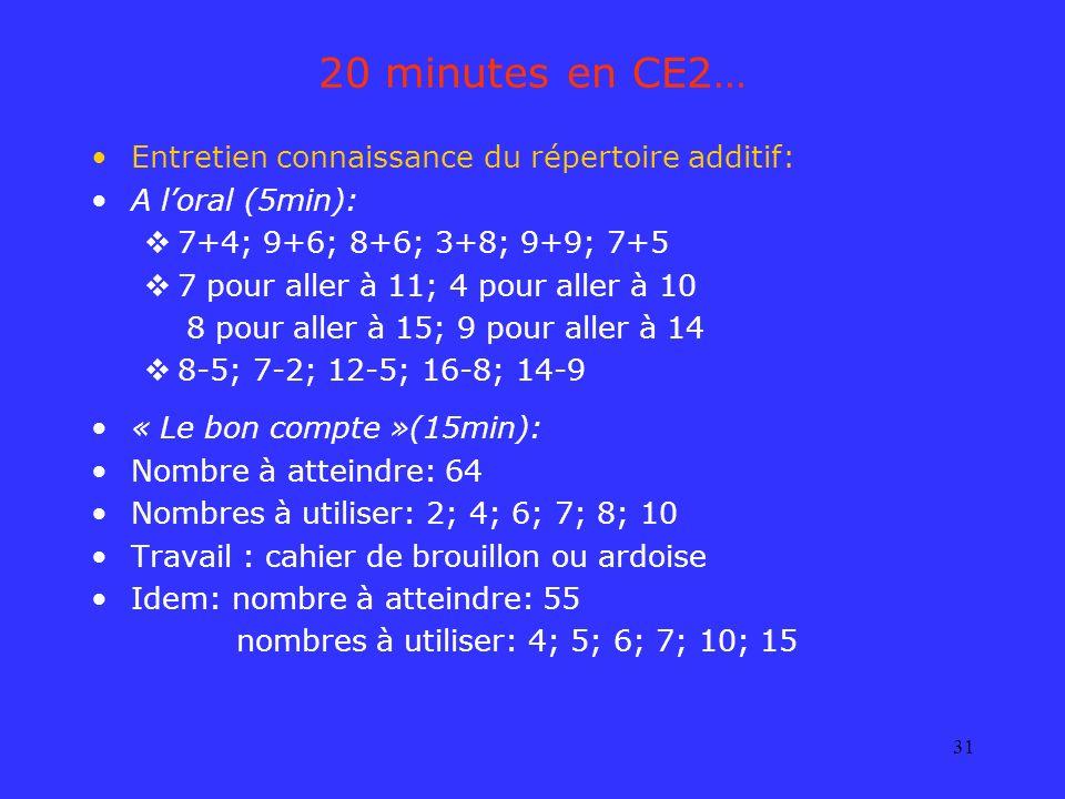 31 20 minutes en CE2… Entretien connaissance du répertoire additif: A loral (5min): 7+4; 9+6; 8+6; 3+8; 9+9; 7+5 7 pour aller à 11; 4 pour aller à 10