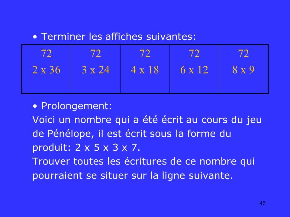 45 Terminer les affiches suivantes: Prolongement: Voici un nombre qui a été écrit au cours du jeu de Pénélope, il est écrit sous la forme du produit: