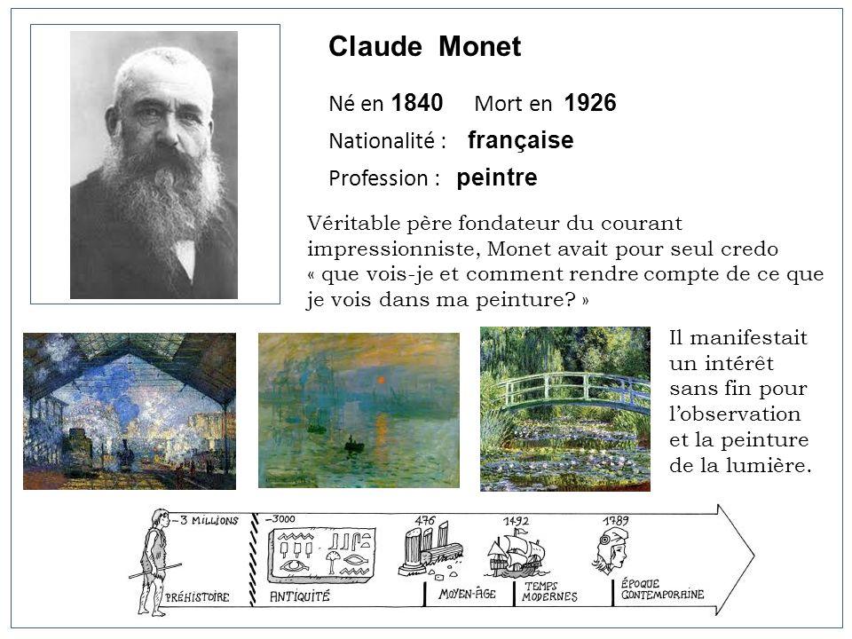 Claude Monet Né en 1840 Mort en 1926 Nationalité : française Profession : peintre Véritable père fondateur du courant impressionniste, Monet avait pou