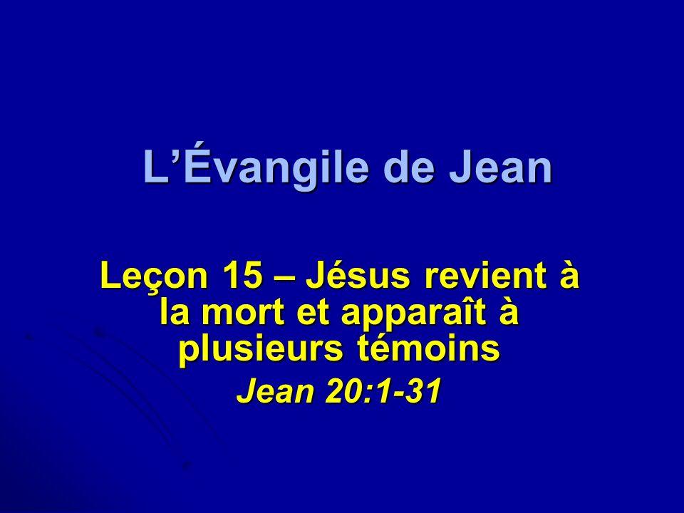 LÉvangile de Jean Leçon 15 – Jésus revient à la mort et apparaît à plusieurs témoins Jean 20:1-31