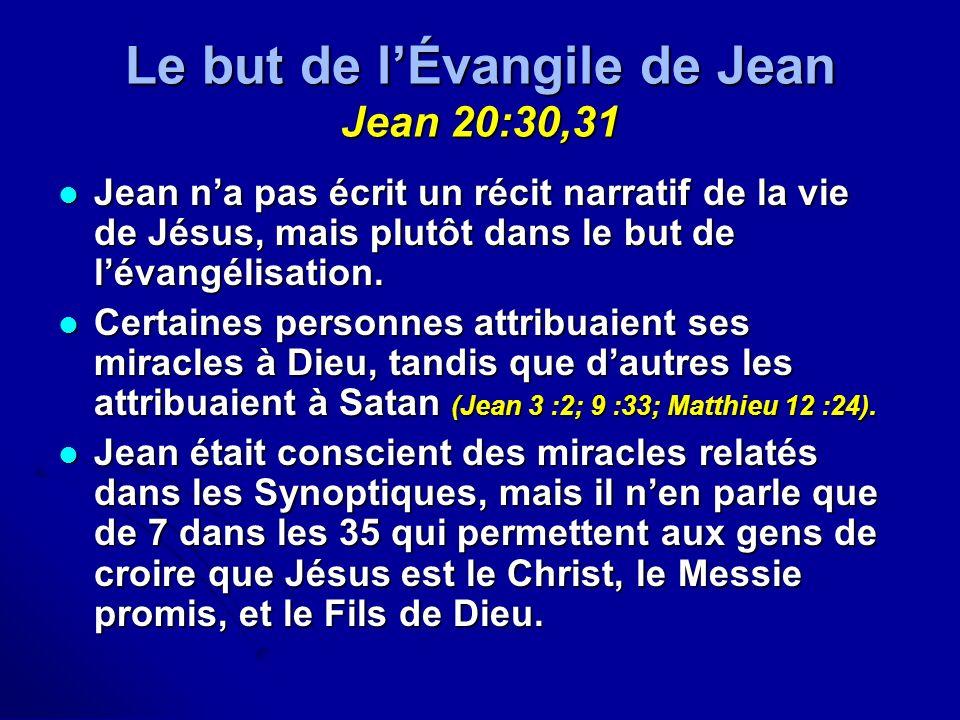 Le but de lÉvangile de Jean Jean 20:30,31 Jean na pas écrit un récit narratif de la vie de Jésus, mais plutôt dans le but de lévangélisation. Jean na