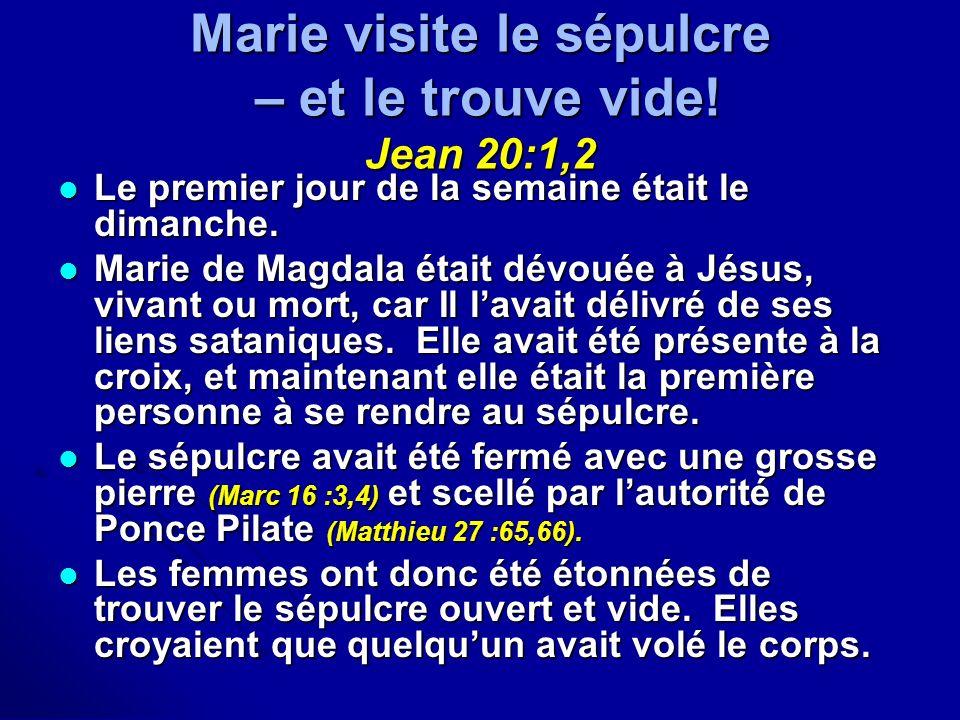 Marie visite le sépulcre – et le trouve vide! Jean 20:1,2 Le premier jour de la semaine était le dimanche. Le premier jour de la semaine était le dima
