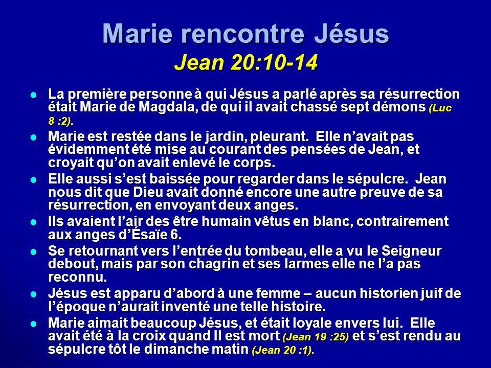 Marie rencontre Jésus Jean 20:10-14 La première personne à qui Jésus a parlé après sa résurrection était Marie de Magdala, de qui il avait chassé sept