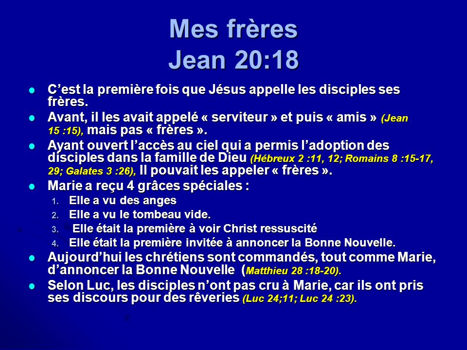 Mes frères Jean 20:18 Cest la première fois que Jésus appelle les disciples ses frères. Cest la première fois que Jésus appelle les disciples ses frèr