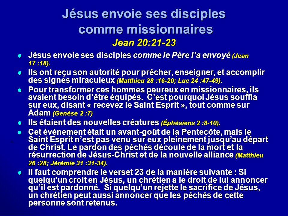Jésus envoie ses disciples comme missionnaires Jean 20:21-23 Jésus envoie ses disciples comme le Père la envoyé (Jean 17 :18). Jésus envoie ses discip